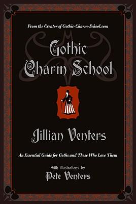 Gothic Charm School By Venters, Jillian/ Venters, Pete (ILT)