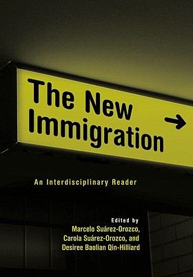 The New Immigration By Suarez-Orozco, Marcelo M. (EDT)/ Suarez-Orozco, Carola (EDT)/ Qin, Desiree Baolian (EDT)/ Qin-Hilliard, Desiree (EDT)
