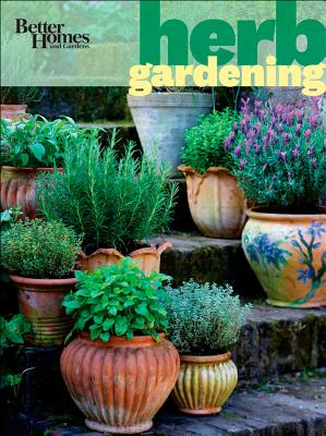 Better Homes and Gardens Herb Gardening By Better Homes and Gardens Books (COR)